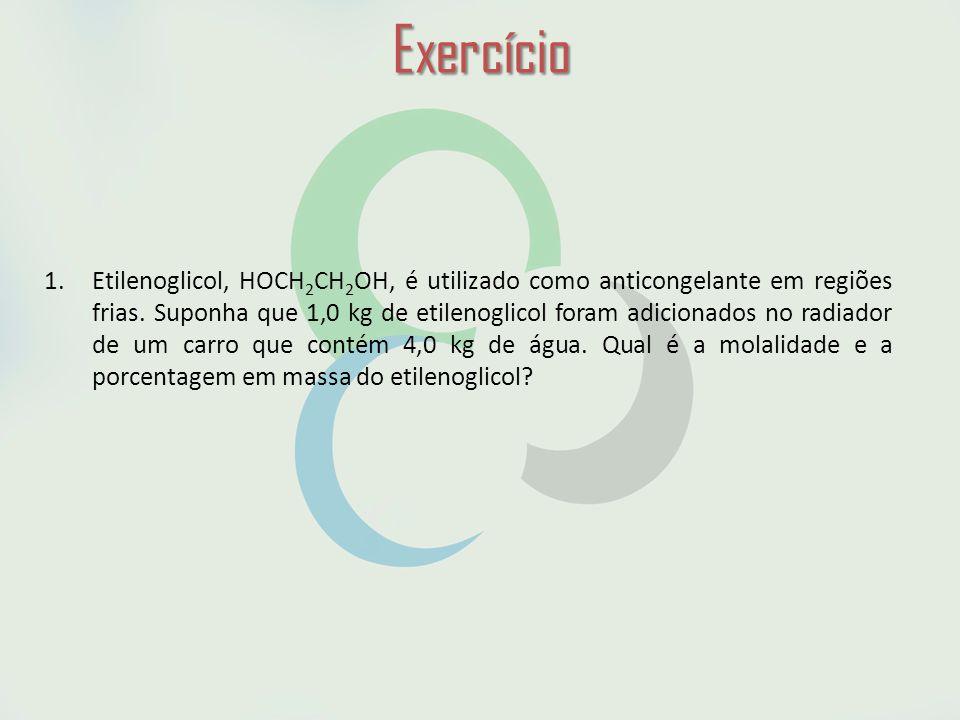 Exercício 1.Etilenoglicol, HOCH 2 CH 2 OH, é utilizado como anticongelante em regiões frias.