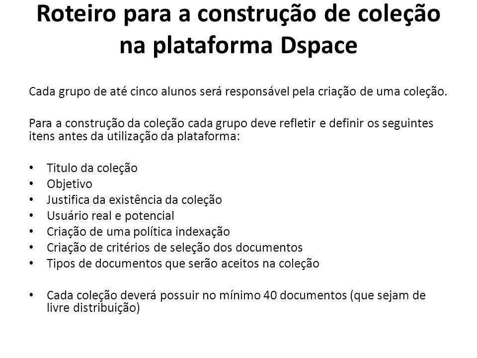 Roteiro para a construção de coleção na plataforma Dspace Cada grupo de até cinco alunos será responsável pela criação de uma coleção.