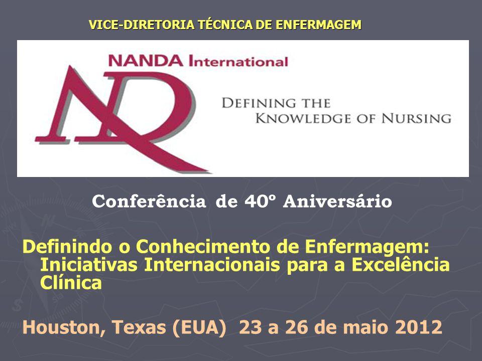 VICE-DIRETORIA TÉCNICA DE ENFERMAGEM Conferência de 40º Aniversário Definindo o Conhecimento de Enfermagem: Iniciativas Internacionais para a Excelênc