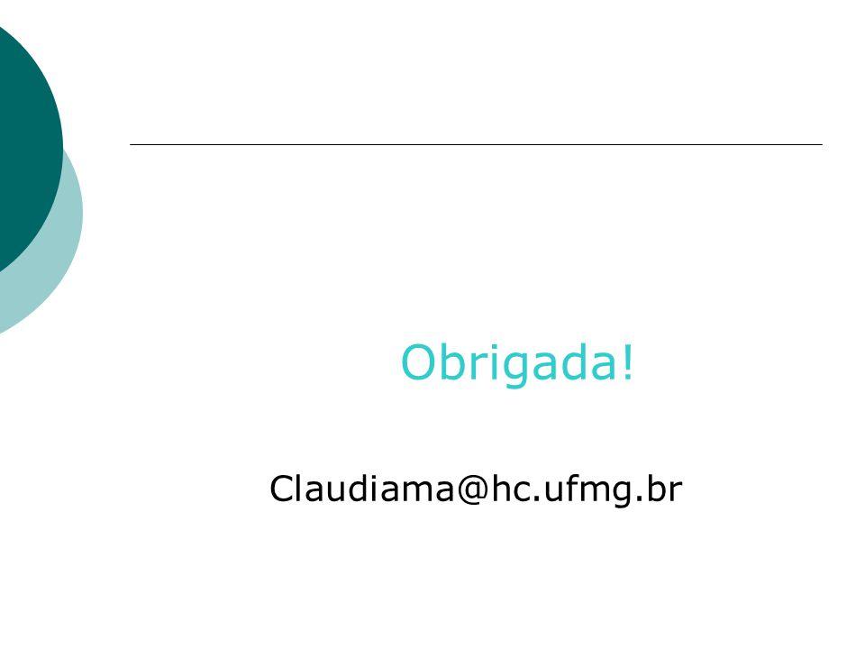 Obrigada! Claudiama@hc.ufmg.br
