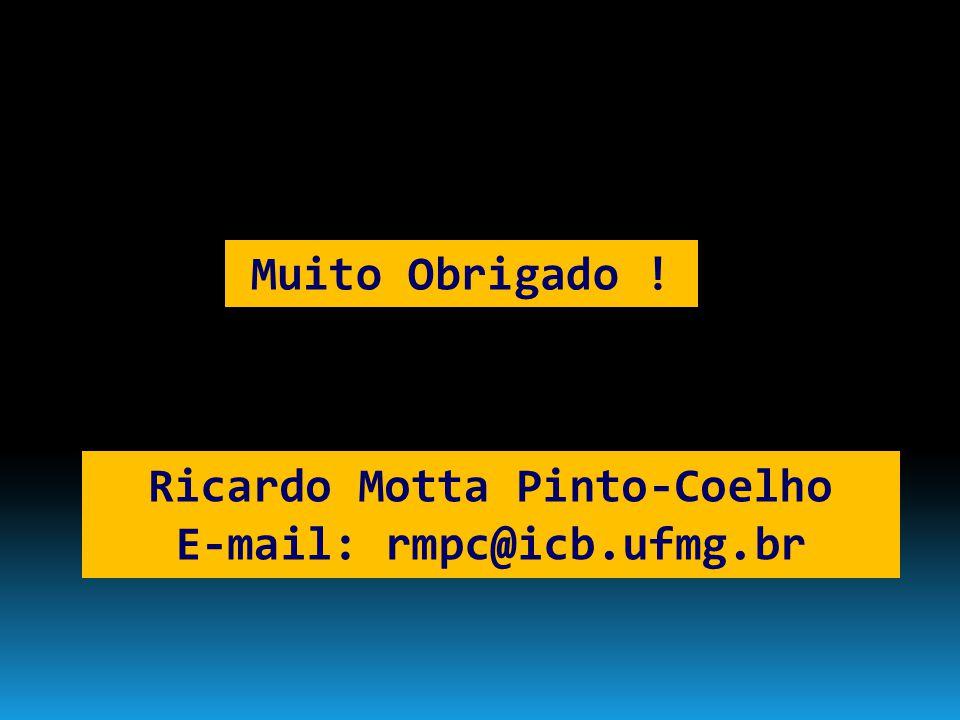 Muito Obrigado ! Ricardo Motta Pinto-Coelho E-mail: rmpc@icb.ufmg.br