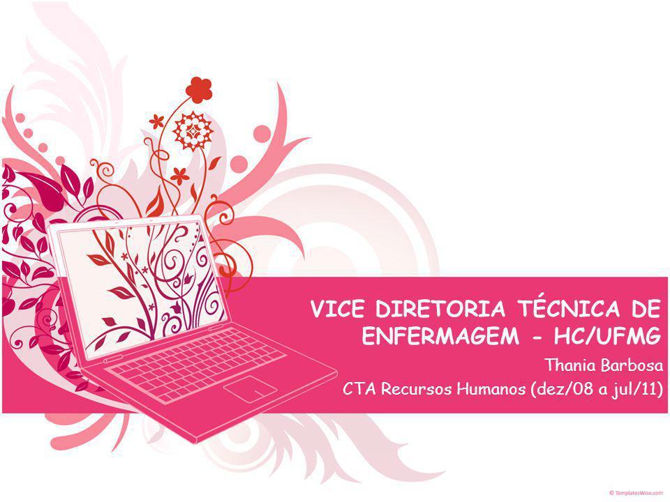 VICE DIRETORIA TÉCNICA DE ENFERMAGEM - HC/UFMG Thania Barbosa CTA Recursos Humanos (dez/08 a jul/11)