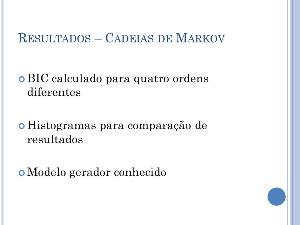 R ESULTADOS – C ADEIAS DE M ARKOV BIC calculado para quatro ordens diferentes Histogramas para comparação de resultados Modelo gerador conhecido