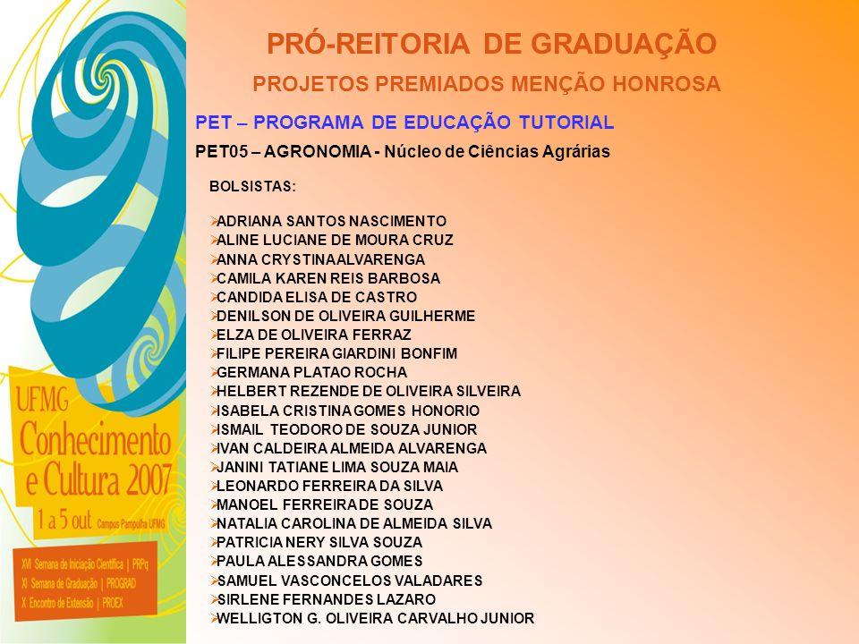 UFMG - Universidade Federal de Minas Gerais PRÓ-REITORIA DE GRADUAÇÃO PROJETOS PREMIADOS MENÇÃO HONROSA PET – PROGRAMA DE EDUCAÇÃO TUTORIAL PET05 – AG
