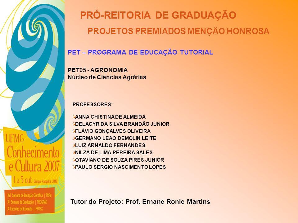 UFMG - Universidade Federal de Minas Gerais PRÓ-REITORIA DE GRADUAÇÃO PROJETOS PREMIADOS MENÇÃO HONROSA PET – PROGRAMA DE EDUCAÇÃO TUTORIAL PET05 - AG