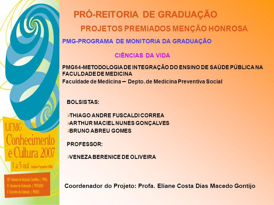 UFMG - Universidade Federal de Minas Gerais PRÓ-REITORIA DE GRADUAÇÃO PROJETOS PREMIADOS MENÇÃO HONROSA PMG-PROGRAMA DE MONITORIA DA GRADUAÇÃO PMG64-M