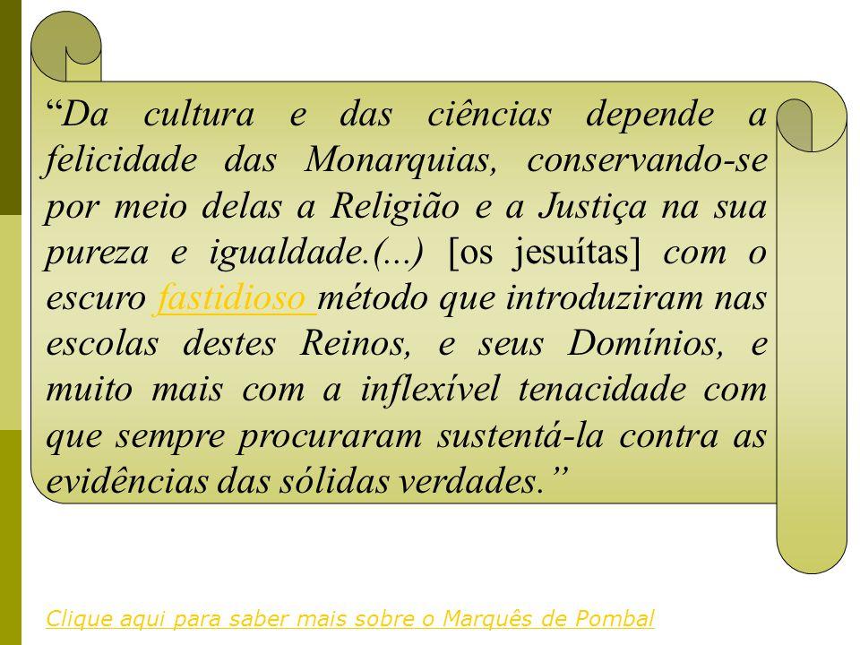 Da cultura e das ciências depende a felicidade das Monarquias, conservando-se por meio delas a Religião e a Justiça na sua pureza e igualdade.(...) [o