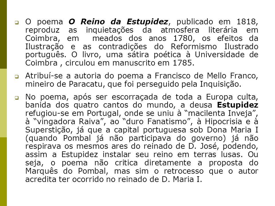 O poema O Reino da Estupidez, publicado em 1818, reproduz as inquietações da atmosfera literária em Coimbra, em meados dos anos 1780, os efeitos da Il