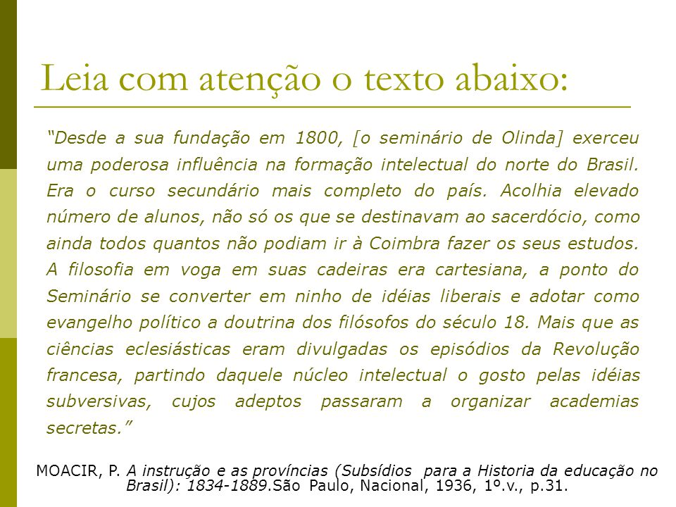 Leia com atenção o texto abaixo: Desde a sua fundação em 1800, [o seminário de Olinda] exerceu uma poderosa influência na formação intelectual do nort