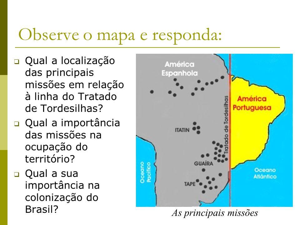 Qual a localização das principais missões em relação à linha do Tratado de Tordesilhas? Qual a importância das missões na ocupação do território? Qual