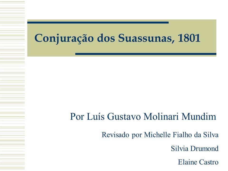 Conjuração dos Suassunas, 1801 Por Luís Gustavo Molinari Mundim Revisado por Michelle Fialho da Silva Silvia Drumond Elaine Castro