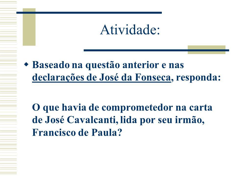 Atividade: Baseado na questão anterior e nas declarações de José da Fonseca, responda: declarações de José da Fonseca O que havia de comprometedor na