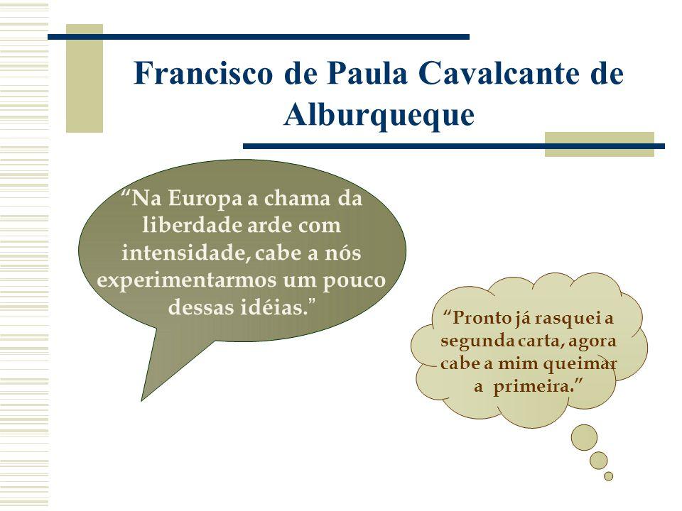 Francisco de Paula Cavalcante de Alburqueque Pronto já rasquei a segunda carta, agora cabe a mim queimar a primeira. Na Europa a chama da liberdade ar