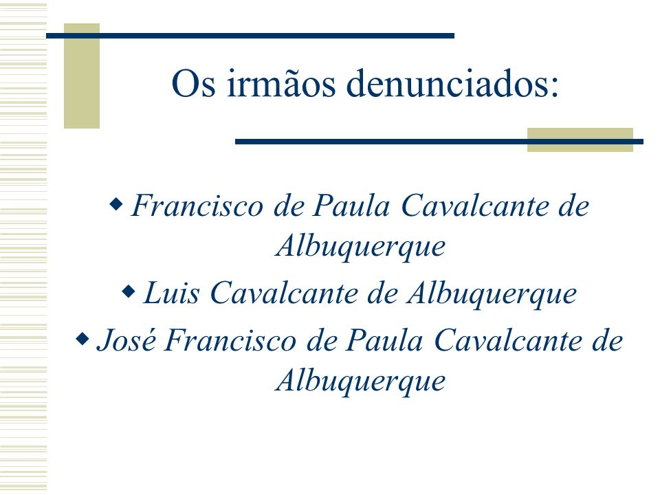 Os irmãos denunciados: Francisco de Paula Cavalcante de Albuquerque Luis Cavalcante de Albuquerque José Francisco de Paula Cavalcante de Albuquerque