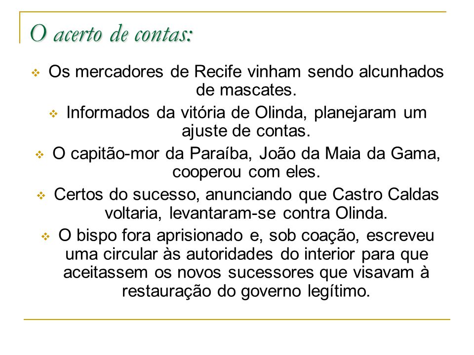 O acerto de contas: Os mercadores de Recife vinham sendo alcunhados de mascates. Informados da vitória de Olinda, planejaram um ajuste de contas. O ca
