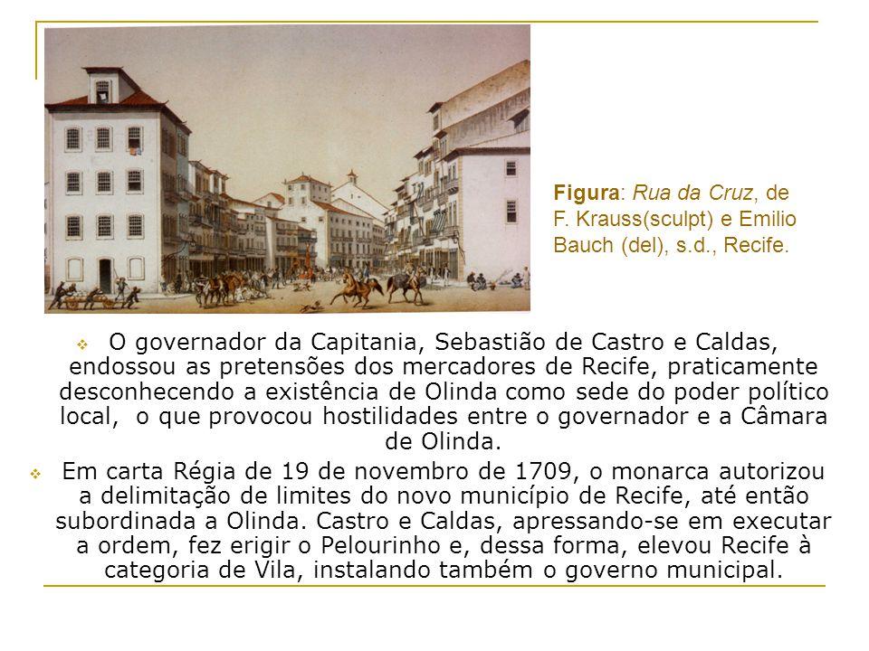 O governador da Capitania, Sebastião de Castro e Caldas, endossou as pretensões dos mercadores de Recife, praticamente desconhecendo a existência de Olinda como sede do poder político local, o que provocou hostilidades entre o governador e a Câmara de Olinda.