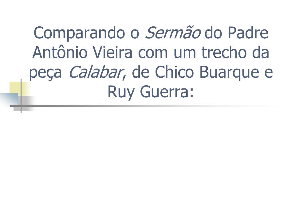 Comparando o Sermão do Padre Antônio Vieira com um trecho da peça Calabar, de Chico Buarque e Ruy Guerra: