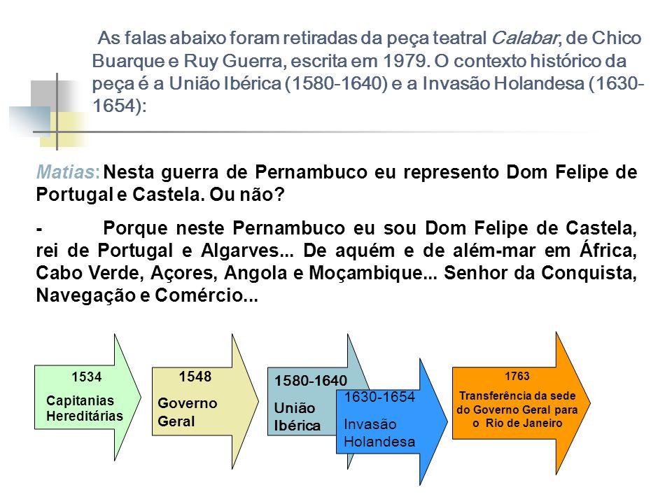 As falas abaixo foram retiradas da peça teatral Calabar, de Chico Buarque e Ruy Guerra, escrita em 1979. O contexto histórico da peça é a União Ibéric