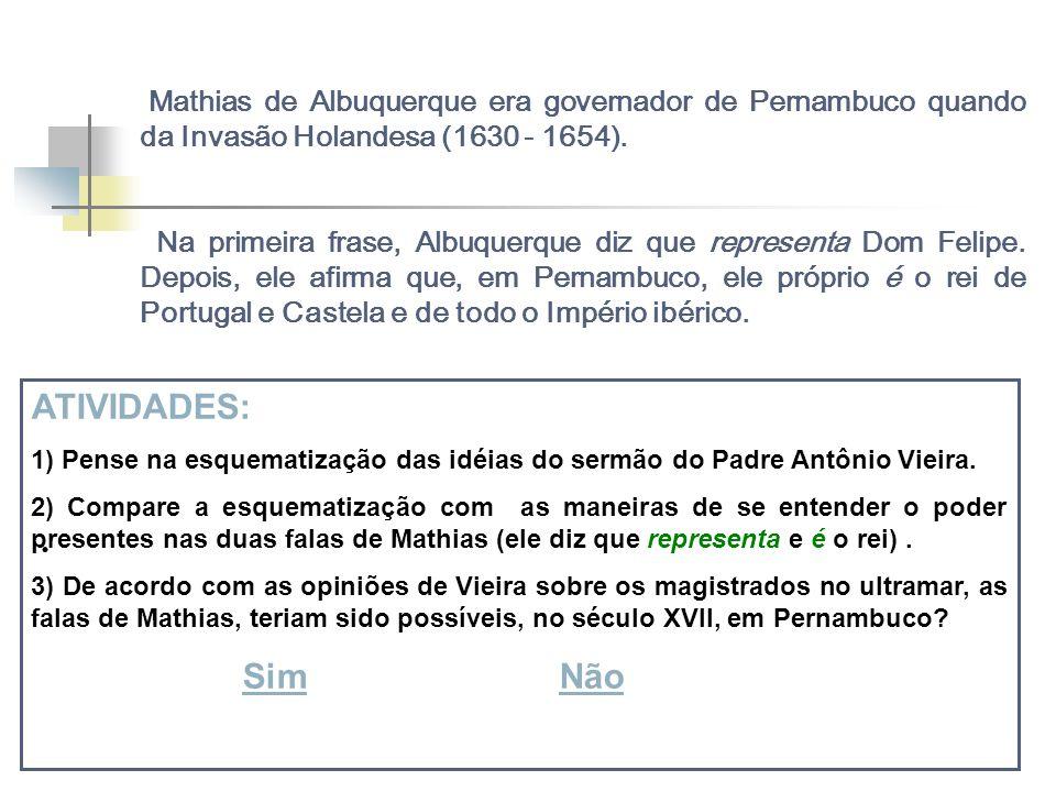 Mathias de Albuquerque era governador de Pernambuco quando da Invasão Holandesa (1630 - 1654). Na primeira frase, Albuquerque diz que representa Dom F