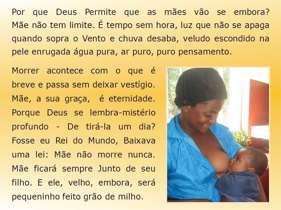 Por que Deus Permite que as mães vão se embora? Mãe não tem limite. É tempo sem hora, luz que não se apaga quando sopra o Vento e chuva desaba, veludo