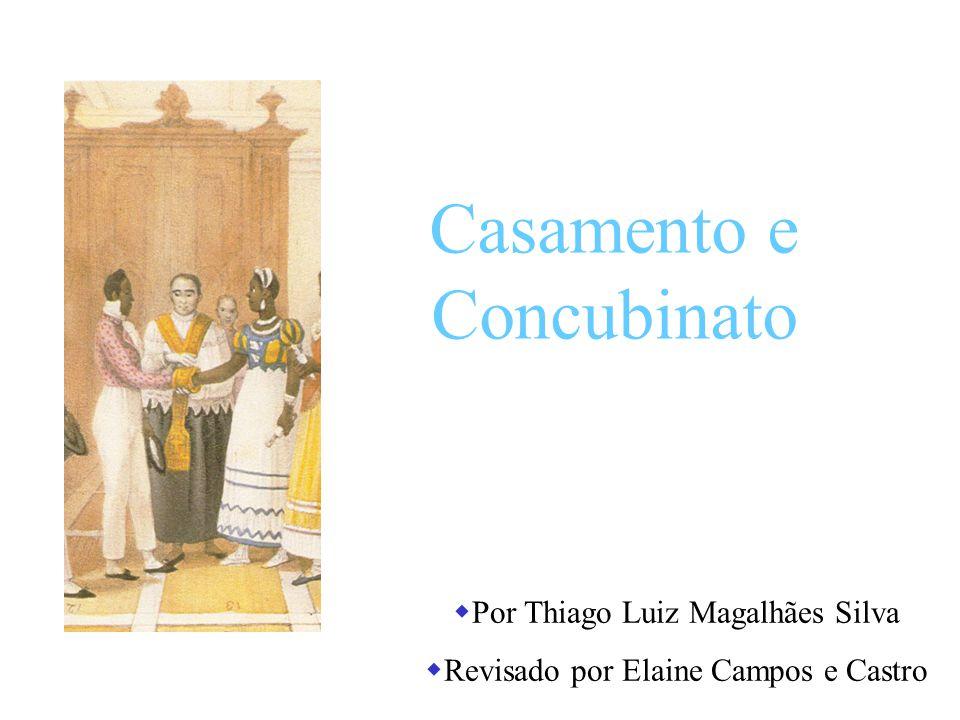 Casamento e Concubinato Por Thiago Luiz Magalhães Silva Revisado por Elaine Campos e Castro