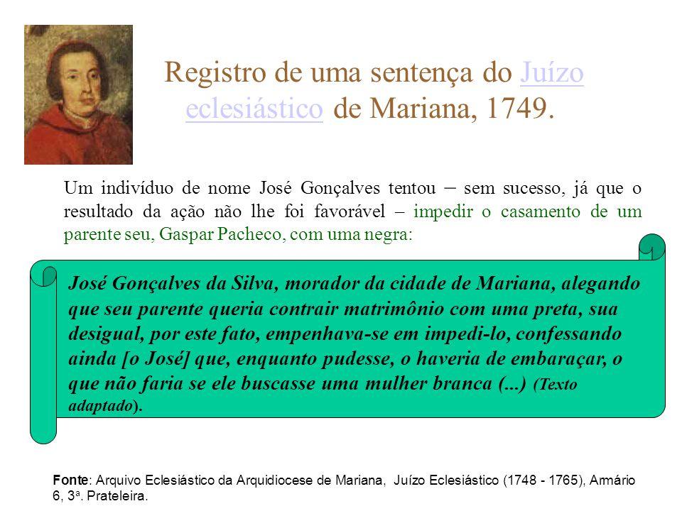 Registro de uma sentença do Juízo eclesiástico de Mariana, 1749.Juízo eclesiástico Um indivíduo de nome José Gonçalves tentou – sem sucesso, já que o