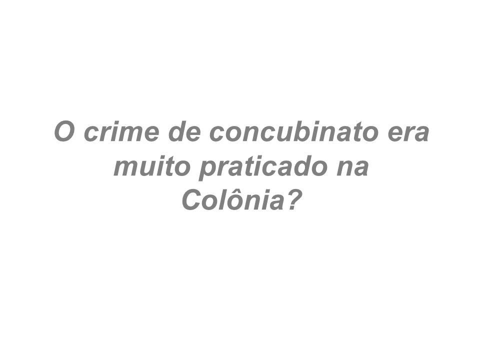 O crime de concubinato era muito praticado na Colônia?