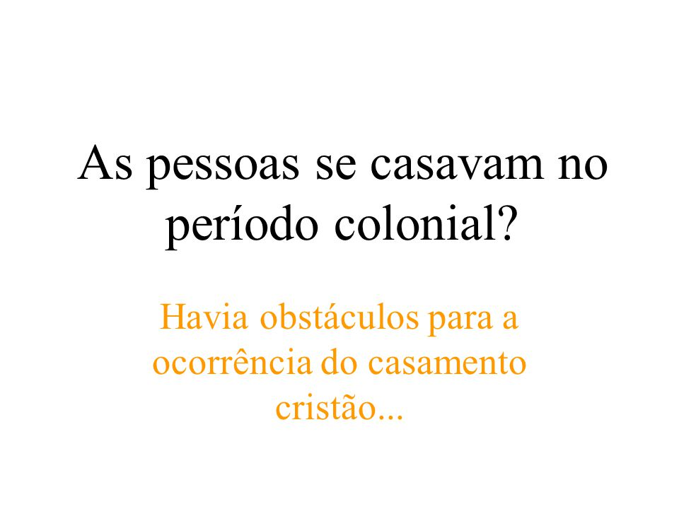O que o caso apresentado exemplifica a respeito dos obstáculos para o casamento no Brasil Colonial.
