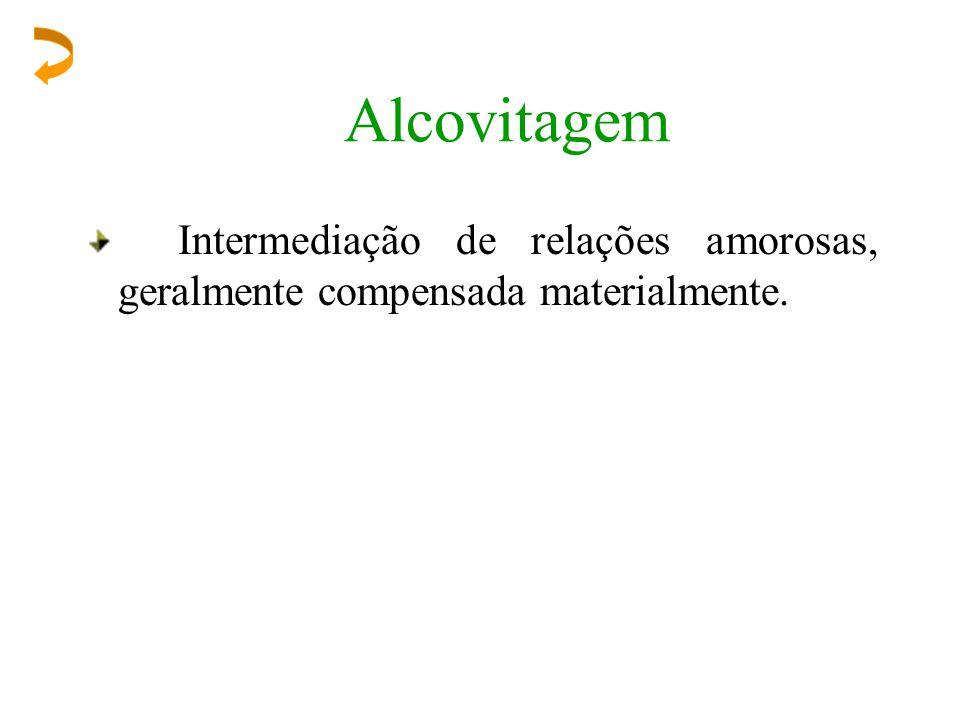Alcovitagem Intermediação de relações amorosas, geralmente compensada materialmente.