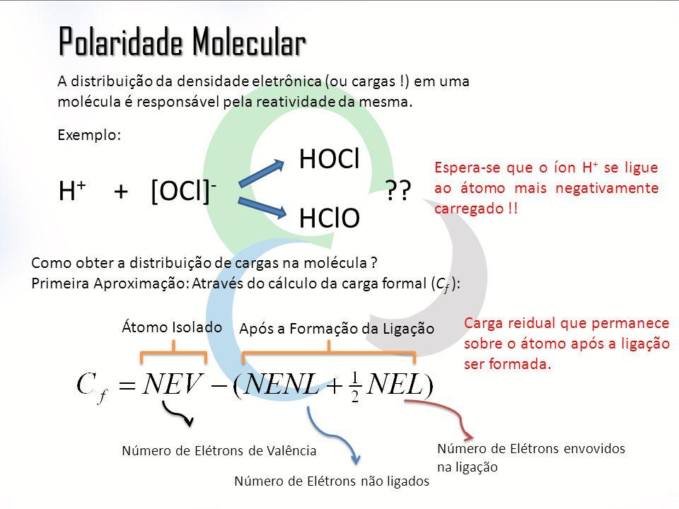 Polaridade Molecular A distribuição da densidade eletrônica (ou cargas !) em uma molécula é responsável pela reatividade da mesma.