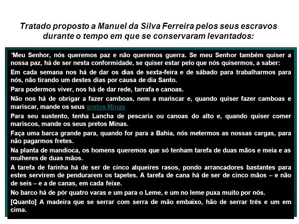 Tratado proposto a Manuel da Silva Ferreira pelos seus escravos durante o tempo em que se conservaram levantados: Meu Senhor, nós queremos paz e não q