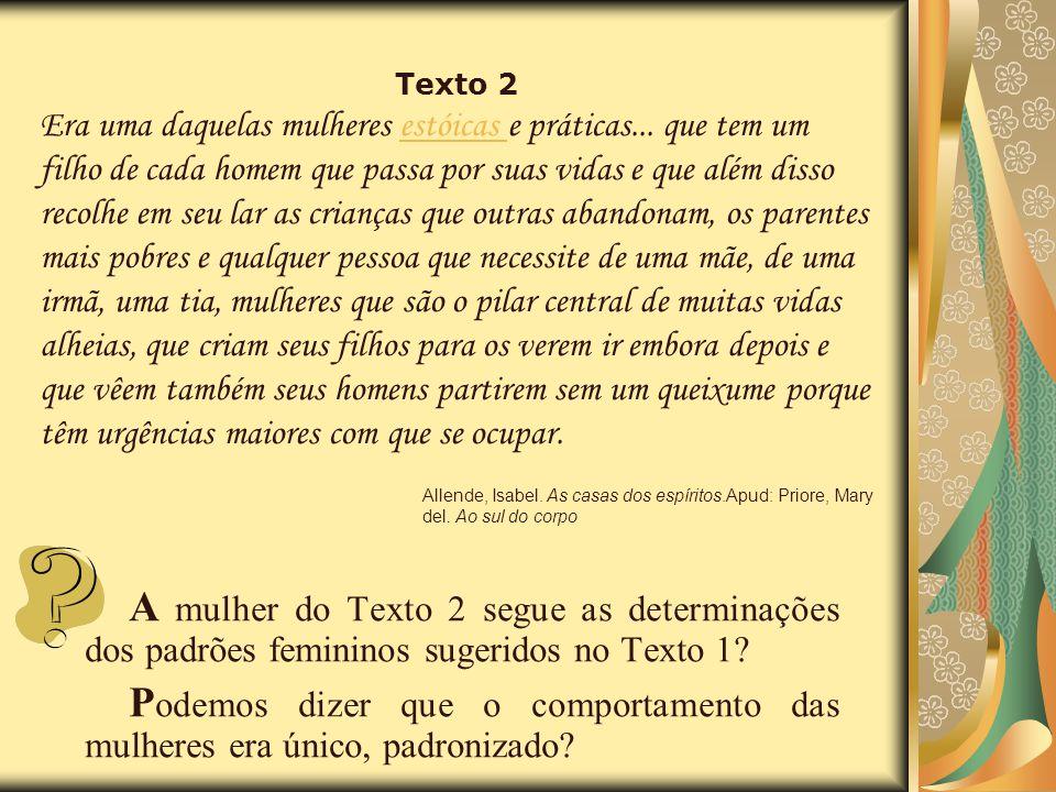 A mulher do Texto 2 segue as determinações dos padrões femininos sugeridos no Texto 1? P odemos dizer que o comportamento das mulheres era único, padr