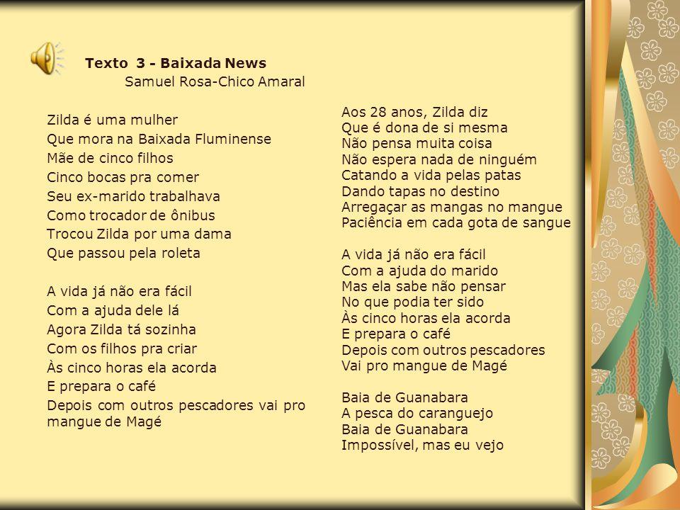 Texto 3 - Baixada News Samuel Rosa-Chico Amaral Zilda é uma mulher Que mora na Baixada Fluminense Mãe de cinco filhos Cinco bocas pra comer Seu ex-mar