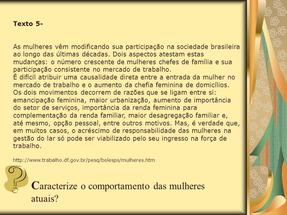 Texto 5- As mulheres vêm modificando sua participação na sociedade brasileira ao longo das últimas décadas. Dois aspectos atestam estas mudanças: o nú