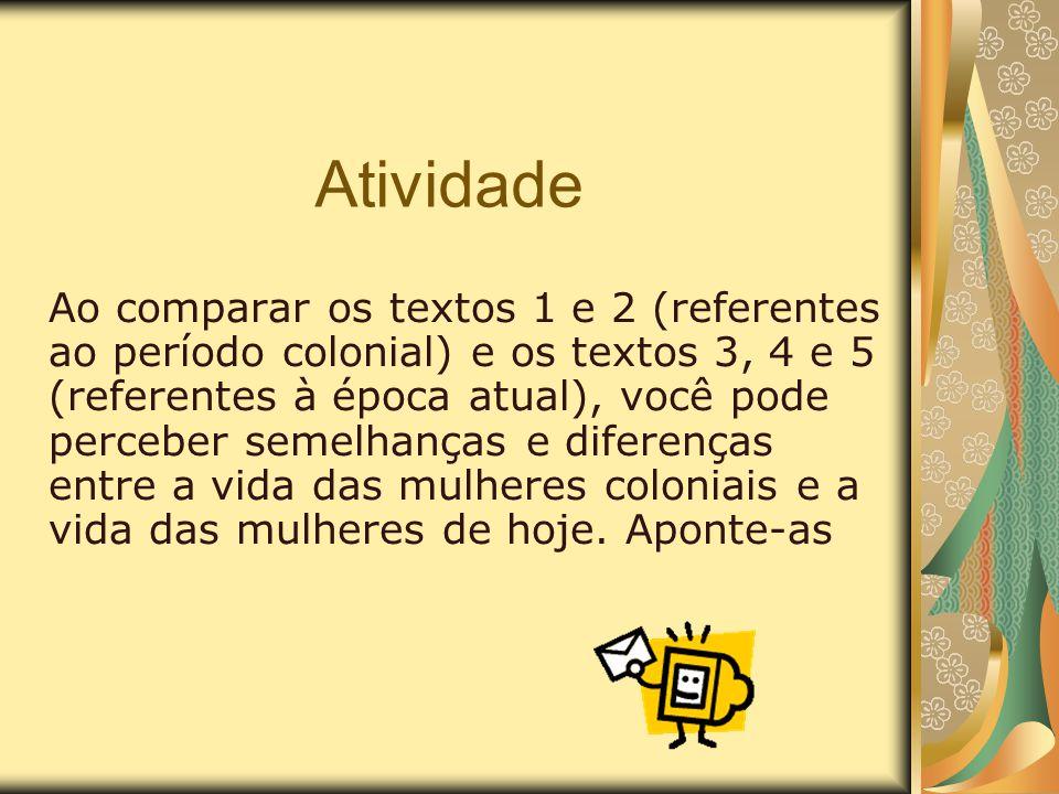 Atividade Ao comparar os textos 1 e 2 (referentes ao período colonial) e os textos 3, 4 e 5 (referentes à época atual), você pode perceber semelhanças