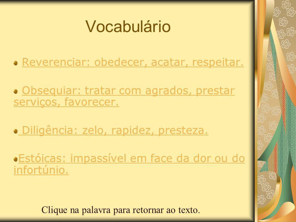 Vocabulário Reverenciar: obedecer, acatar, respeitar. Obsequiar: tratar com agrados, prestar serviços, favorecer.Obsequiar: tratar com agrados, presta