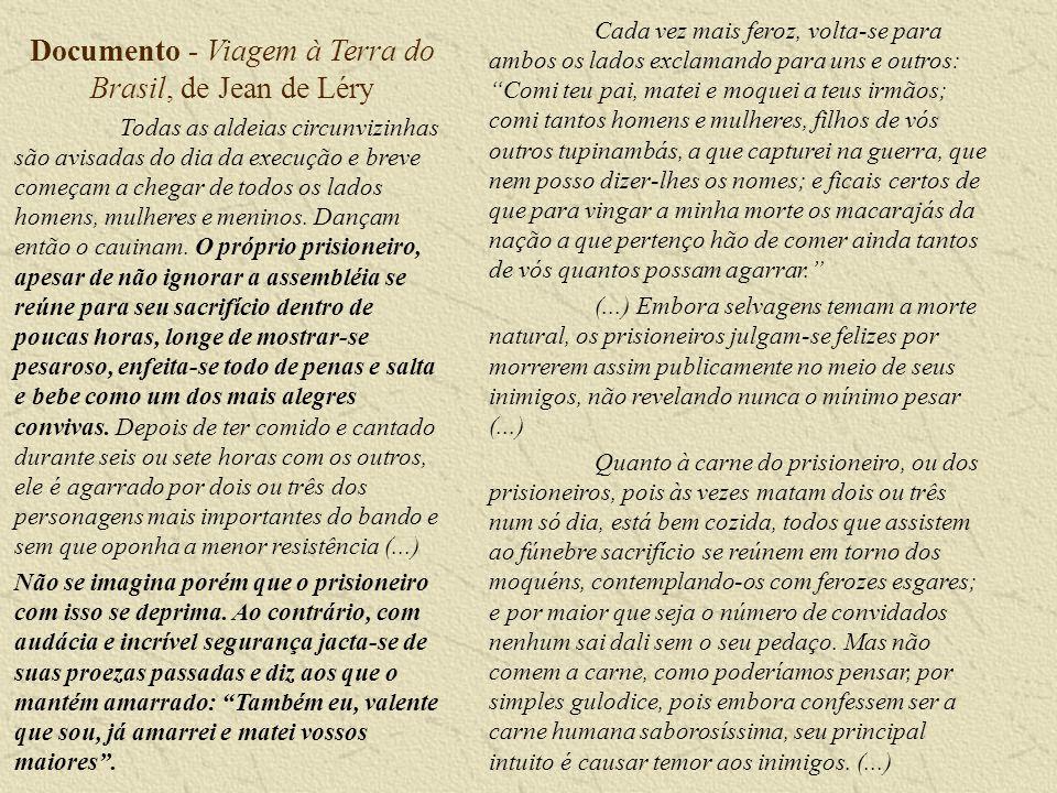 Documento - Viagem à Terra do Brasil, de Jean de Léry Todas as aldeias circunvizinhas são avisadas do dia da execução e breve começam a chegar de todos os lados homens, mulheres e meninos.