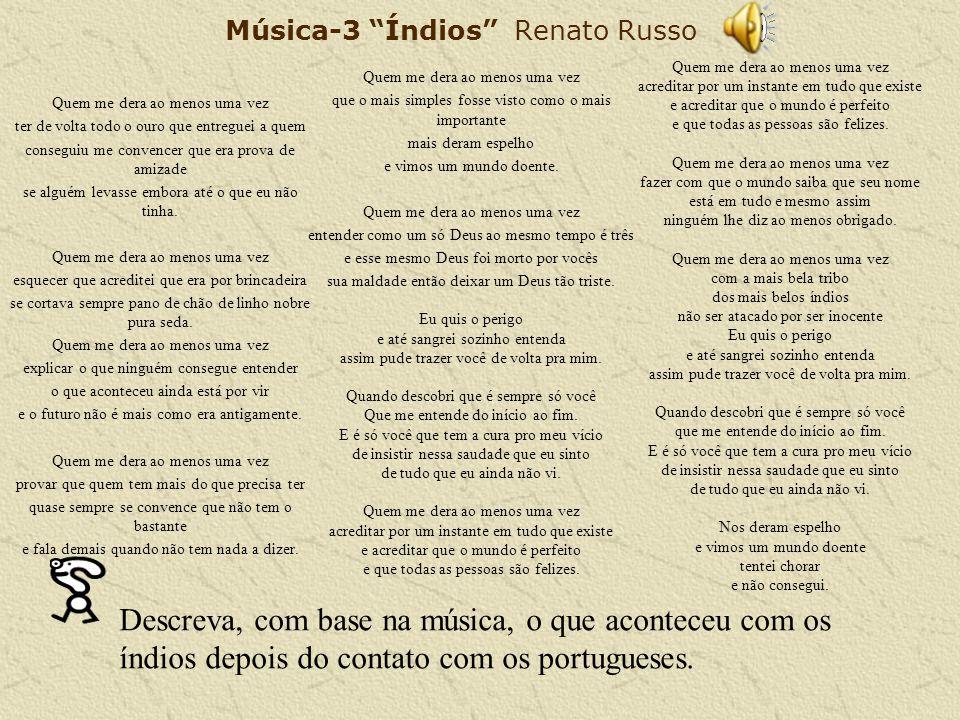Música-3 Índios Renato Russo Quem me dera ao menos uma vez ter de volta todo o ouro que entreguei a quem conseguiu me convencer que era prova de amizade se alguém levasse embora até o que eu não tinha.