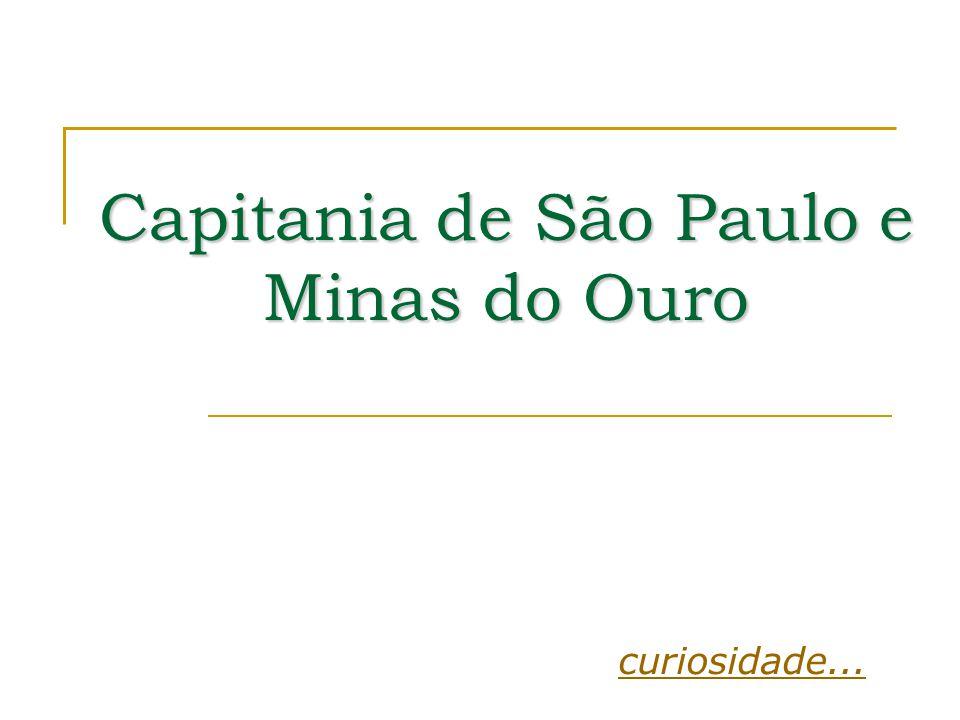 Capitania de São Paulo e Minas do Ouro curiosidade...