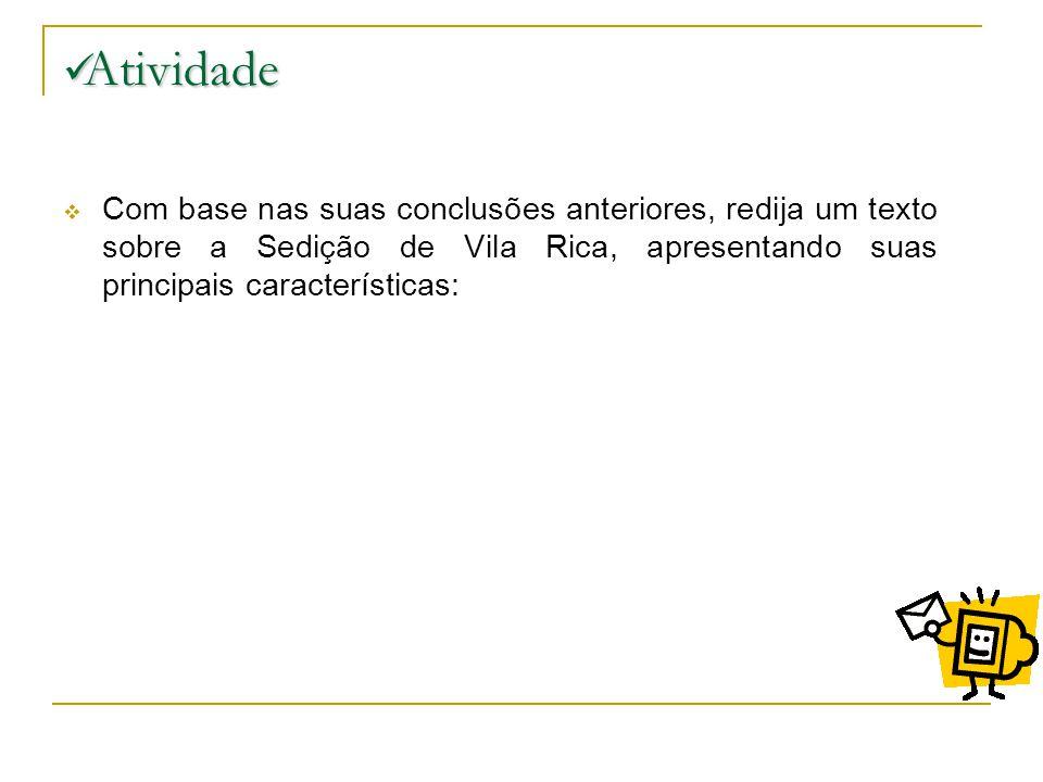 Atividade Atividade Com base nas suas conclusões anteriores, redija um texto sobre a Sedição de Vila Rica, apresentando suas principais características: