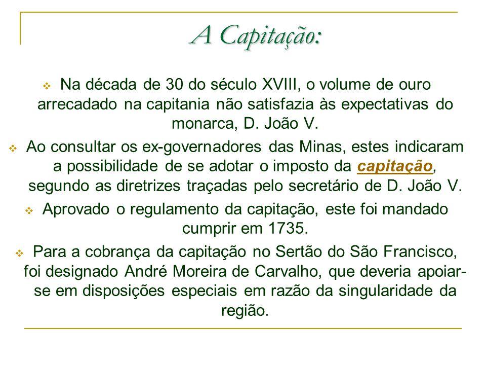 Na década de 30 do século XVIII, o volume de ouro arrecadado na capitania não satisfazia às expectativas do monarca, D.