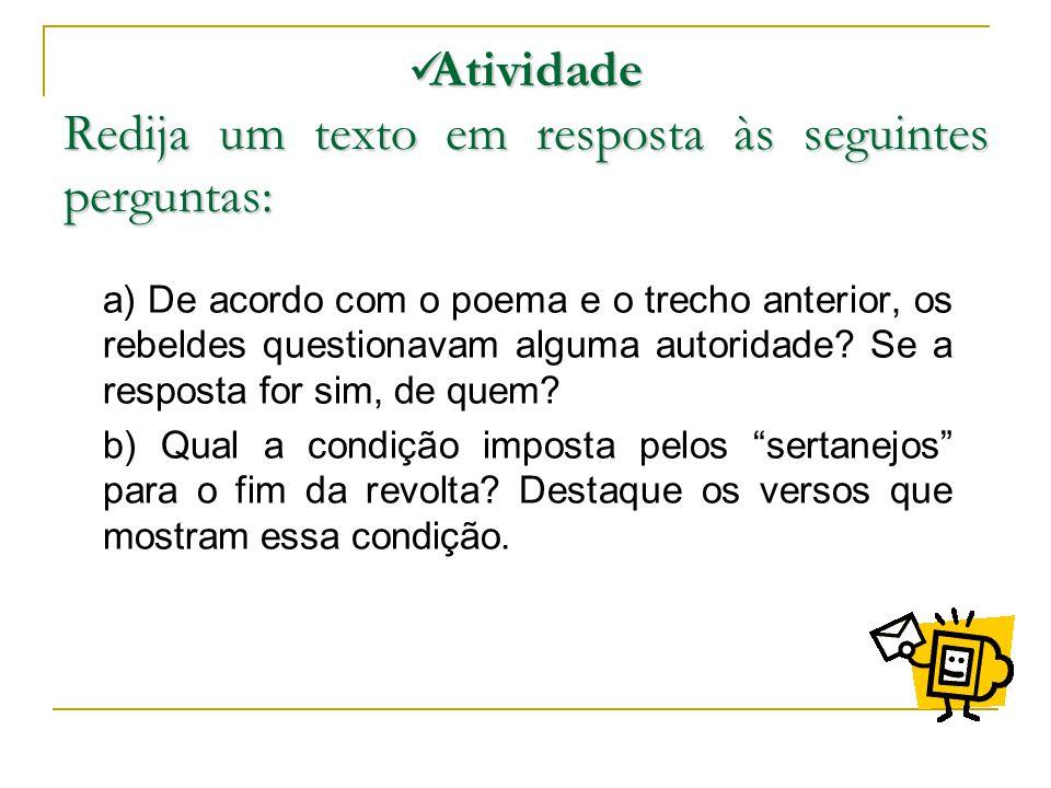 Atividade Redija um texto em resposta às seguintes perguntas: Atividade Redija um texto em resposta às seguintes perguntas: a) De acordo com o poema e o trecho anterior, os rebeldes questionavam alguma autoridade.