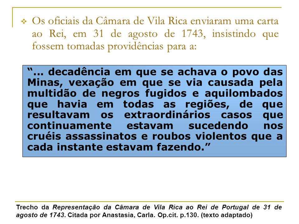 Os oficiais da Câmara de Vila Rica enviaram uma carta ao Rei, em 31 de agosto de 1743, insistindo que fossem tomadas providências para a:...