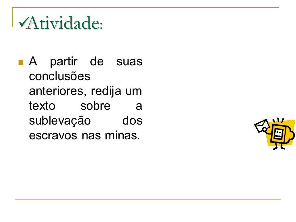 Atividade : Atividade : A partir de suas conclusões anteriores, redija um texto sobre a sublevação dos escravos nas minas.