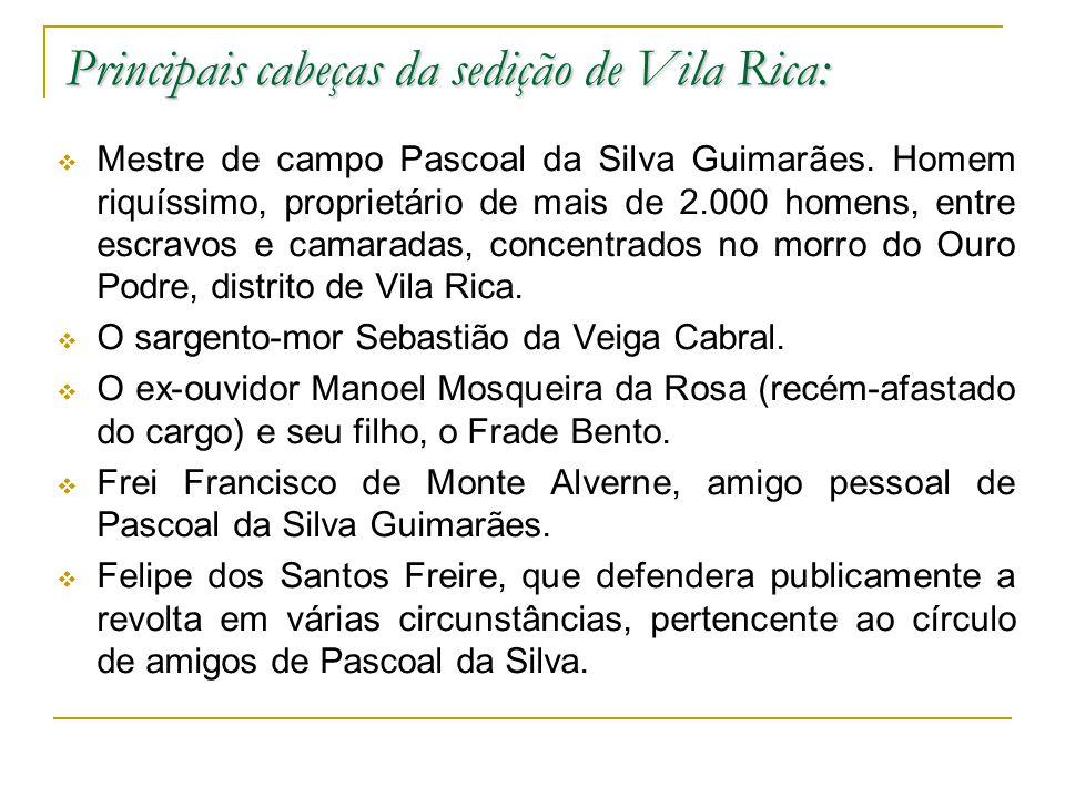 Principais cabeças da sedição de Vila Rica: Mestre de campo Pascoal da Silva Guimarães.
