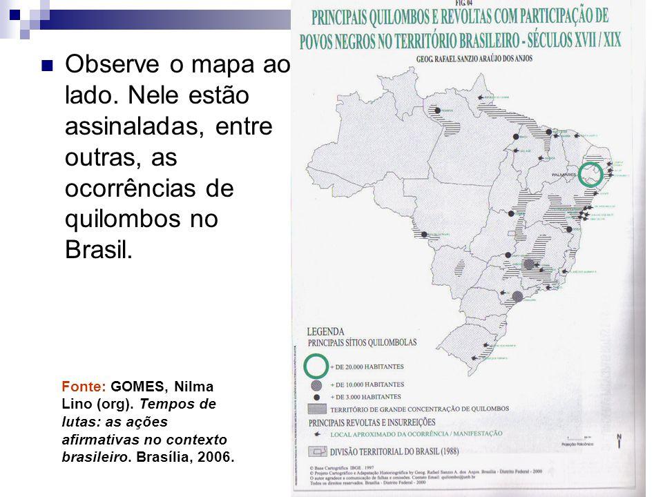 Observe o mapa ao lado. Nele estão assinaladas, entre outras, as ocorrências de quilombos no Brasil. Fonte: GOMES, Nilma Lino (org). Tempos de lutas: