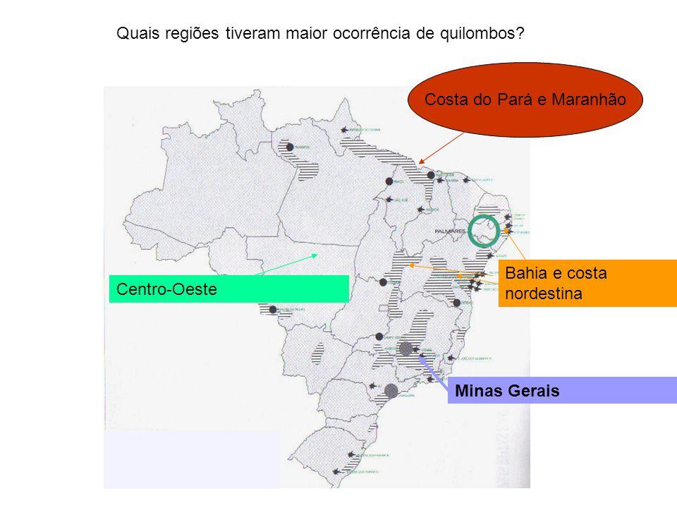 Minas Gerais Bahia e costa nordestina Costa do Pará e Maranhão Centro-Oeste Quais regiões tiveram maior ocorrência de quilombos?