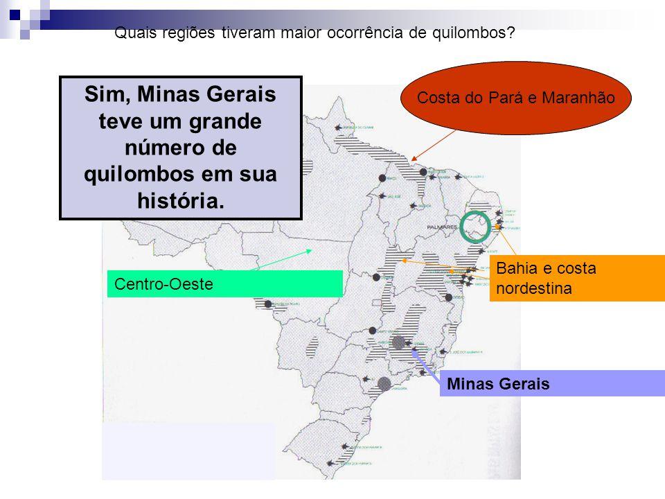 Minas Gerais Bahia e costa nordestina Costa do Pará e Maranhão Centro-Oeste Quais regiões tiveram maior ocorrência de quilombos? Sim, Minas Gerais tev