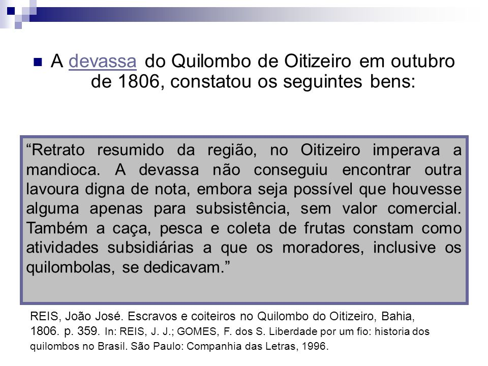 A devassa do Quilombo de Oitizeiro em outubro de 1806, constatou os seguintes bens:devassa REIS, João José. Escravos e coiteiros no Quilombo do Oitize