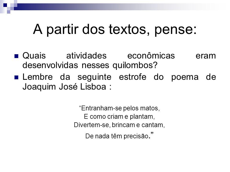 A partir dos textos, pense: Quais atividades econômicas eram desenvolvidas nesses quilombos? Lembre da seguinte estrofe do poema de Joaquim José Lisbo